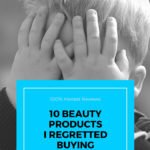 Beauty Products I Regretted Buying