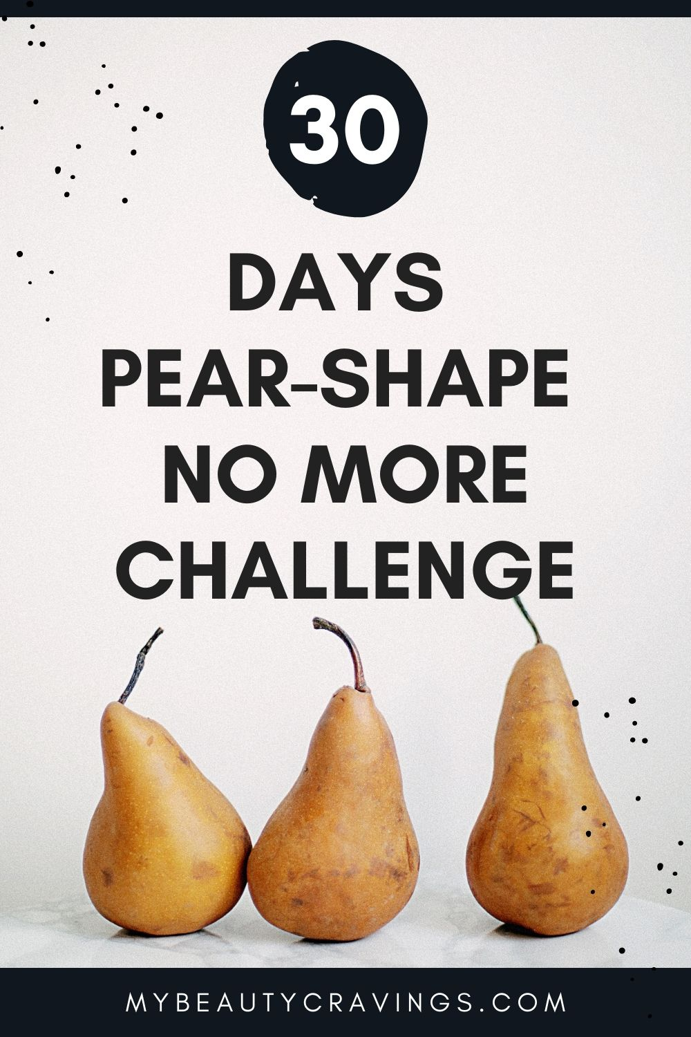 30 Day Pear Shape No More Challenge